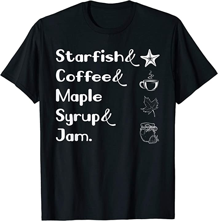 Starfish And Coffee Maple Syrup And Jam Lover Gift Tshirt ...