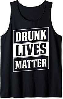 Drunk Lives Matter Funny Drinking Gift Tank Top