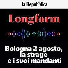 Bologna 2 agosto, la strage e i suoi mandanti: Longform