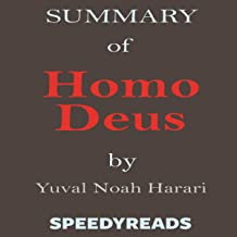 Summary of Homo Deus - A Brief History of Tomorrow by Yuval Noah Harari - Finish Entire Book in 15 Minutes