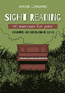 Sight Reading: 130 Exercises for Piano (Beginner and Intermediate Level)