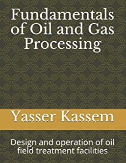 Fundamentals of Oil and Gas Processing: Design and operation of oil field treatment facilities