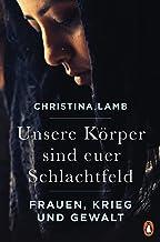Unsere Körper sind euer Schlachtfeld: Frauen, Krieg und Gewalt (German Edition)