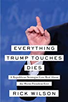 Cover image of Everything Trump Touches Dies by Rick Wilson