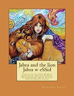 Jabra and the lion Jabra w eSSid: Folktale by the great Tunisian storyteller Abdelaziz El Aroui Multilingual edition of En...