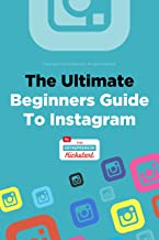 The Ultimate Beginners Guide to Instagram: Get your Instagram account off of the ground and driving sales today!