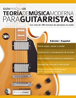 Guía Práctica De Teoría De Música Moderna Para Guitarristas: Con más de 180 minutos de ejemplos de audio (teoría de la guitarra) (Spanish Edition)