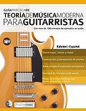 Guía Práctica De Teoría De Música Moderna Para Guitarristas: Con más de 180 minutos de ejemplos de audio (teoría de la guitarra)