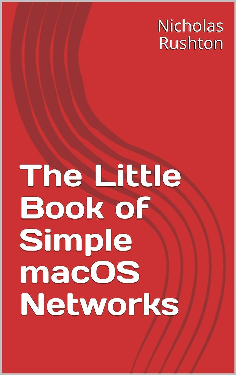 アシスタント誘惑生き残りますThe Little Book of Simple macOS Networks (English Edition)