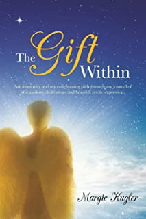 The Gift Within: Autoimmunity and My Enlightening Path Through My Journal of Affirmations, Dedications and Heartfelt Poeti...