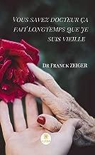 Vous savez docteur ça fait longtemps que je suis vieille: Témoignage (French Edition)