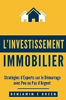 l'Investissement Immobilier: Stratégies d'Experts sur le Démarrage avec Peu ou Pas d'Argent (French Edition)