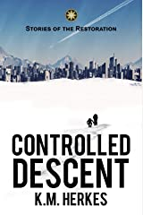 Controlled Descent: A Story Of the Restoration (Stories Of the Restoration Book 1) Kindle Edition