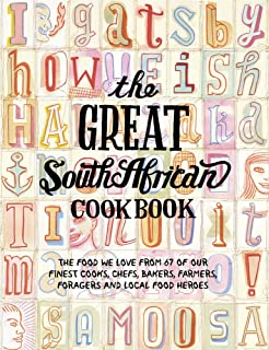 The Great South African Cookbook: The Food We Love From 67 of Our Finest Cooks, Chefs, Bakers, Farmers, Foragers and Local Food Heroes (The Great Cookbooks)
