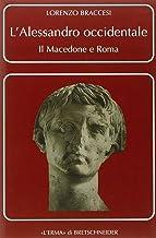L'Alessandro Occidentale: Il macedone e Roma (Problemi E Ricerche Di Storia Antica) (Italian Edition)