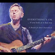 Everything's Ok ... If You Look At It That Way (A Benefit for Brett Hartenbach)