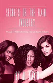 Secrets Of The Hair Industry: A Guide To Today's Booming Hair Extensions Industry
