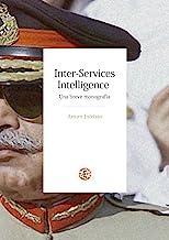 Inter-Services Intelligence. Una breve monografía.