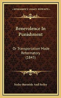 Benevolence in Punishment Benevolence in Punishment: Or Transportation Made Reformatory (1845)