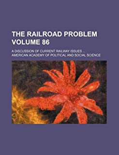 The Railroad Problem Volume 86; A Discussion of Current Railway Issues