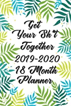 Get Your Sh*t Together Planner 18 Month Planner 2019-2020: Planner Starting July 2019 - December 2020 - Daily, Weekly & Monthly Planner Calendar | ... Mind, Better Performance, Bigger Results 6x9