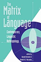 The Matrix Of Language: Contemporary Linguistic Anthropology