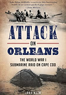 Attack on Orleans: The World War I Submarine Raid on Cape Cod (Military)
