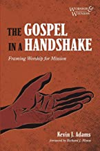 The Gospel in a Handshake: Framing Worship for Mission (Worship and Witness)