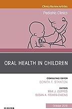 Oral Health in Children, An Issue of Pediatric Clinics of North America E-Book (The Clinics: Internal Medicine)