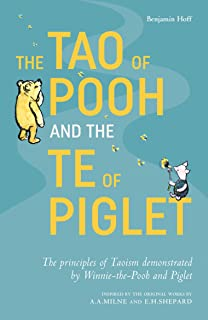 Tao of Pooh and the Te of Piglet, The: The principles of Taoism demonstrated by Winnie-the-Pooh and Piglet