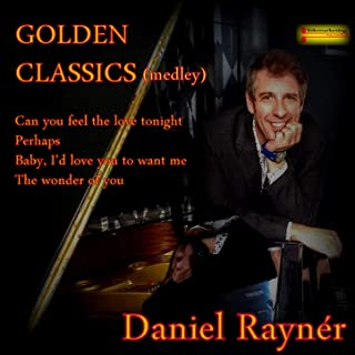 Golden Classics (Medley) : Can You Feel the Love Tonight / Perhaps / Baby I'd Love You to Want Me / The Wonder of You