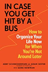 In Case You Get Hit by a Bus: How to Organize Your Life Now for When You're Not Around Later Kindle Edition