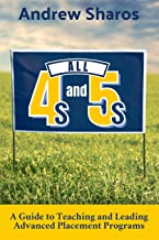 All 4s and 5s: A Guide to Teaching and Leading Advanced Placement Programs