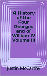 A History of the Four Georges and of William IV Volume III