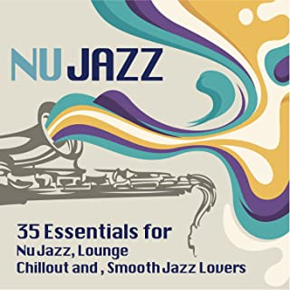 Ultimate Nu Jazz Sounds (35 Essentials for Nu Jazz, Lounge, Chillout and Smooth Jazz Lovers)