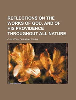 Reflections on the Works of God, and of His Providence Throughout All Nature (Volume 1)