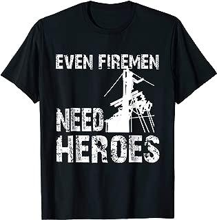 firemen need heroes lineman shirt
