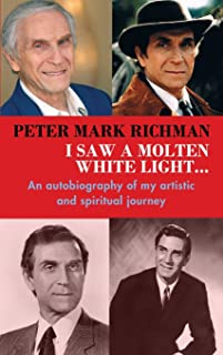 Peter Mark Richman: I Saw a Molten, White Light...: An autobiography of my artistic and spiritual journey (hardback)