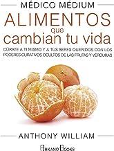 Médico Médium. Alimentos que cambian tu vida. Cúrate a ti mismo y a tus seres queridos con los poderes curativos ocultos de las frutas y verduras