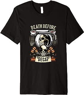 Death Before Decaf Coffee Caffeine Barista Cafe Queen Gift Premium T-Shirt
