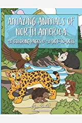 Amazing Animals of North America: 30 Coloring Pages and Dot-to-Dot Activities for Kids - Makes a Great Gift for Boys and Girls! - Wildlife Education Paperback