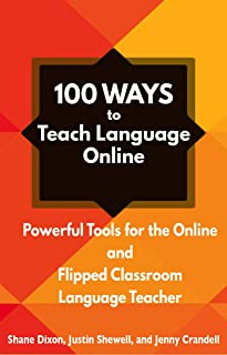 100 Ways to Teach Language Online: Powerful Tools for the Online and Flipped Classroom Language Teacher