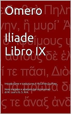 Omero Iliade Libro IX: Introduzione e traduzione di Riccardo Guiffrey. Note tradotte e adattate dai commentari di W. Leaf e G. S. Kirk.