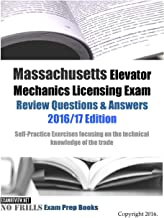 Massachusetts Elevator Mechanics Licensing Exam Review Questions & Answers 2016/17 Edition: Self-Practice Exercises focusing on the technical knowledge of the trade
