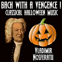 Bach With a Vengence ! Classical Halloween Music