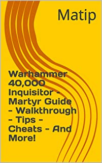 Warhammer 40,000 Inquisitor – Martyr Guide - Walkthrough - Tips - Cheats - And More!