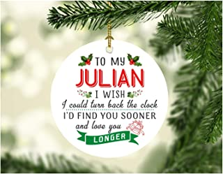 Xmas Tree Decorations 2019 To My Julian I Wish I Could Turn Back The Clock I Will Find You Sooner and Love You Longer - Christmas Gifts For Men Him Husband From Wife Women 3 Inches White