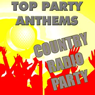 Top Party Anthems: Country Radio Party