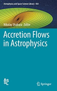 Accretion Flows in Astrophysics (Astrophysics and Space Science Library)