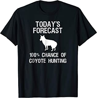 Coyote Hunting T-Shirt Gift - Funny Hunter Today's Forecast